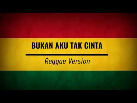Bukan Aku Tak Cinta Reggae Version