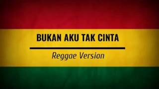 Gambar cover Bukan Aku Tak Cinta Reggae Version