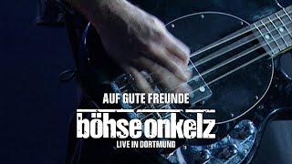 Böhse Onkelz - Auf gute Freunde (Live in Dortmund)