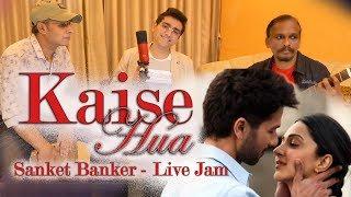 Kaise Hua | Kabir Singh | Live Jamming Cover | Sanket Banker