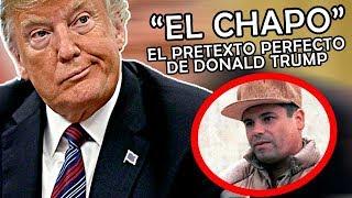 """""""EL CHAPO"""" El pretexto perfecto de Donald Trump"""
