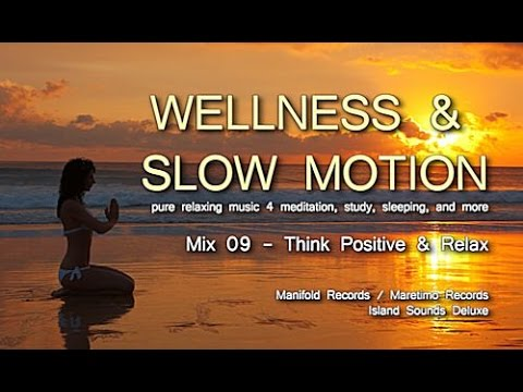 Wellness & Slow Motion - Mix 09 Think Positive & Relax, HD 2014, 1 hour pure relaxing music