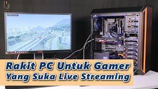 Rakit PC Gaming Untuk Para Gamer Yang Suka Live Streaming #Ulasan Eps. 207