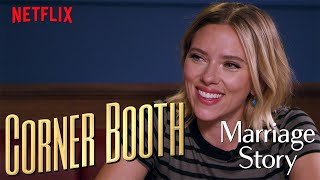 Scarlett Johansson Talks Marriage Story in the Corner Booth | Netflix