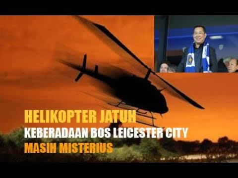 Helikopter Jatuh, Keberadaan Bos Leicester City Masih Misterius Mp3