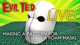 Evil Ted Live: Making a Pattern for a Foam Mask