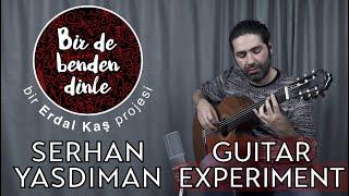 Serhan Yasdıman - Bir de Benden Dinle (Guitar Experiment) Altıten