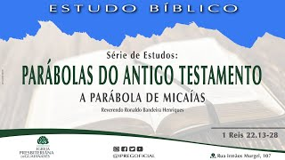 Estudo Bíblico: Série Parábolas do Antigo Testamento -  A parábola de Micaías (1Rs 22.13-28)