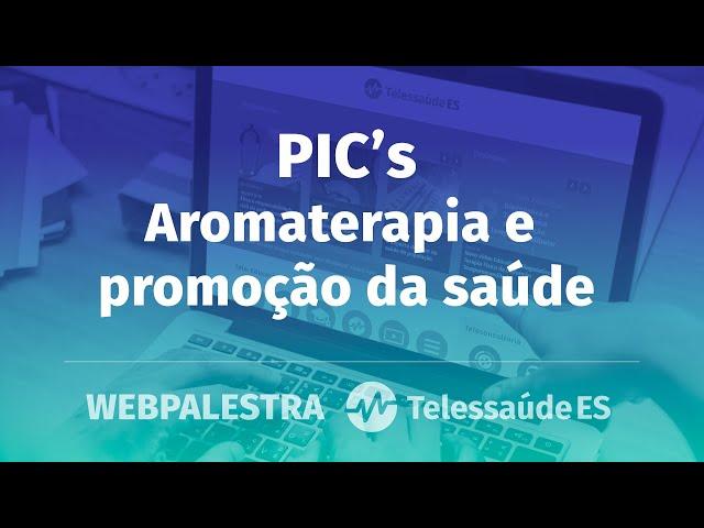 Webpalestra: PIC's - Aromaterapia e promoção da saúde