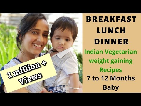 Breakfast, Lunch & Dinner Recipes For Babies 7 To 12 Months | Indian Vegetarian Weight Gain