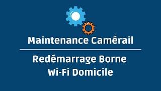 Maintenance camerail: redemarrez borne wifi au domicile