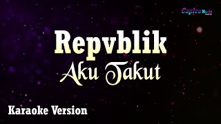 Gambar cover Karaoke Repvblik - Aku Takut (Tanpa Vocal)