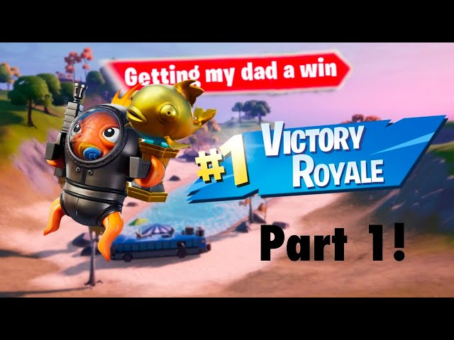 getting my dad a win in fortnite part 1