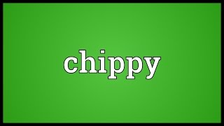 Chippy Meaning