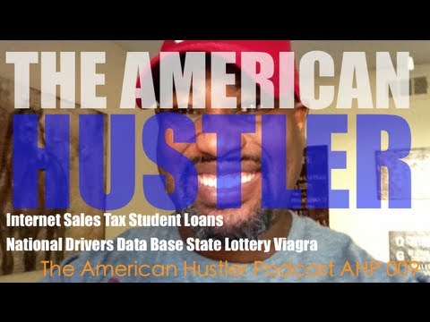 Internet Sales Tax Student Loans National Drivers Data Base State Lottery Viagra  The American Hustl
