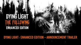 Dying Light | Enhanced Edition Reveal Trailer