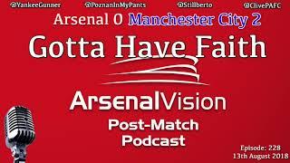 Arsenal Vision Post Match Podcast - EP228 - Manchester City (h) - Gotta Have Faith