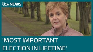 Nicola Sturgeon describes Scottish Election 2021 as 'most important in our lifetime' | ITV News