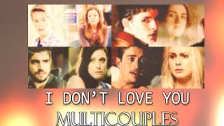 • i don't love you || multicouples