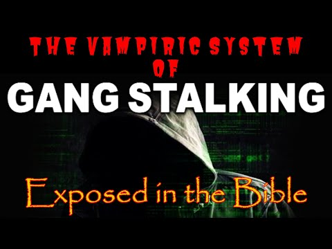 #GangStalking Tactics Exposed: Their Vampiric System Exposed in the Bible | #TargetedIndividuals