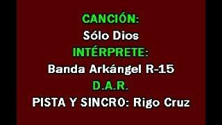 Solo Dios - Banda Arkangel R-15 - KARAOKE COMPLETO