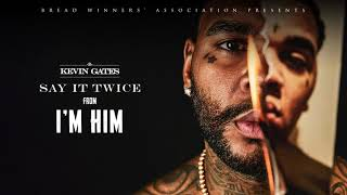 Kevin Gates - Say It Twice [ Audio]