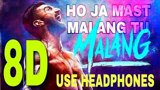 Malang | Ho Ja Mast Malang Tu | 8D Audio | 8D Hindi songs | 8D Bollywood Songs | 8D 2020