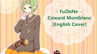 FuDaNe - Coward Montblanc [Acoustic English Cover](Hiya~! It's FuDaNe here! My third video - Coward Montblanc (again). Sorry~ it's one of my fav songs and I decided I would do an English cover with the acoustic ..., 2014-12-14T03:36:57.000Z)