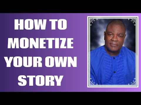 HOW TO MONETIZE YOUR OWN STORY: THE POWER OF STORYTELLING