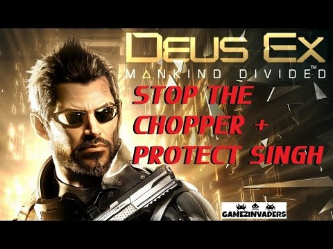 Deus Ex: Mankind Divided Stop Chopper Escaping + Protect Singh