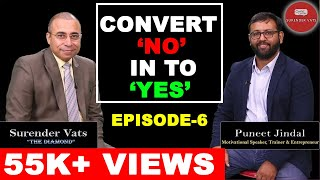 Convert NO into YES | Episode 6 | Puneet Jindal | Chat with Surender Vats