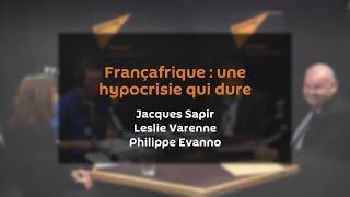 Françafrique : une hypocrisie qui dure | JACQUES SAPIR | LESLIE VARENNE | PHILIPPE EVANNO