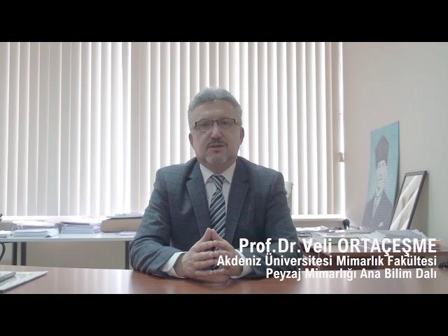 Akdeniz Üniv. Peyzaj Mimarlığı Öğr. Üyesi Sn. Prof. Dr. Veli Ortaçeşme ile Röportaj