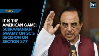 It is the American game: Subramanian Swamy on SC's decision on Section 377