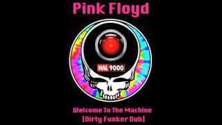 Pink Floyd - Welcome To The Machine [Dirty Funker Dub] - JLM Edit.m4v