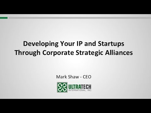 ULTRATECH - DEVELOPING YOUR IP AND STARTUPS THROUGH CORPORATE STRATEGIC ALLIANCES
