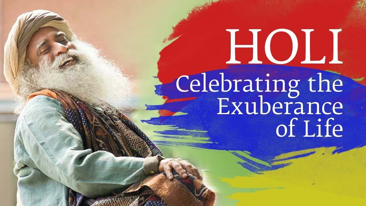 Sadhguru on Holi - Celebrating the Exuberance of Life