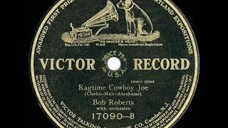 1st RECORDING OF: Ragtime Cowboy Joe - Bob Roberts (1912)