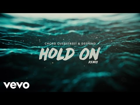 Chord Overstreet, Deepend - Hold On (Remix / Audio)