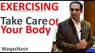 EXERCISING: Take Care of Your Body -By Qasim Ali Shah (In Urdu/Hindi)