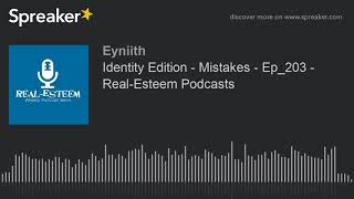 Identity Edition - Mistakes - Ep_203 - Real-Esteem Podcasts
