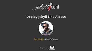 Deploy Jekyll Like A Boss - Paul Webb // JekyllConf 2016