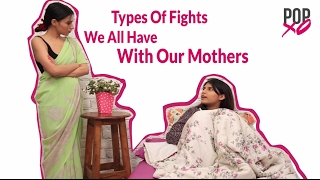 Types Of Fights We All Have With Our Moms - POPxo