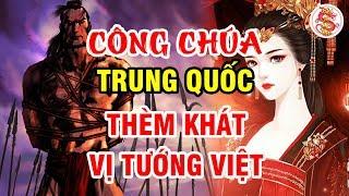 Công Chúa Trung Hoa Cũng Không Thể Chiếm Được Trái Tim Danh Tướng Đại Việt