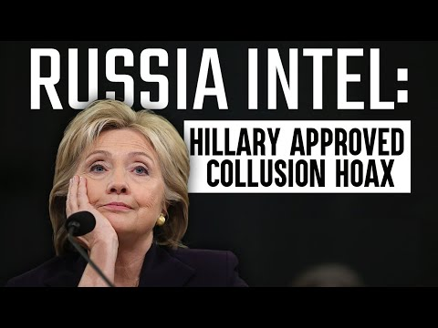 COLLUSION BOMBSHELL: Russia intel accuses Hillary Clinton of approving the Trump, Russia hoax