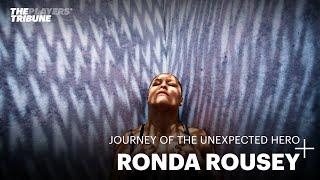 Ronda Rousey's Journey of the Unexpected Hero