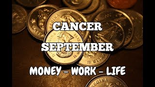 CANCER SEPTEMBER 2018 MONEY-WORK-LIFE ~ Focused and strong about your happy future