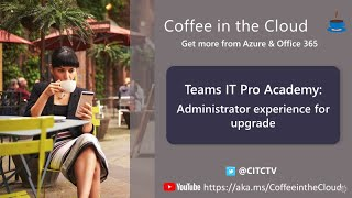 Administrator experience for the upgrade from SfB to Teams (Upgrade part 4 of 4)