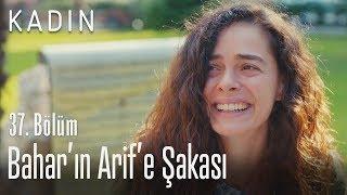 Bahar'ın Arif'e şakası - Kadın 37. Bölüm