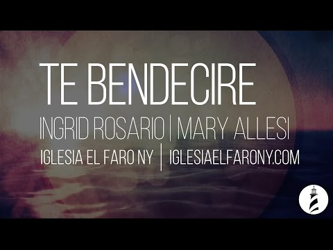 Te Bendecire - Ingrid Rosario/ I Will Bless The Lord Mary Allesi LETRA LYRICS
